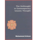 THE UNTHOUGHT IN ISLAMIC CONTEMPORARY THOUGHT, EDITIONS SAQI BOOKS AND  ISMAELI INSTITUTE